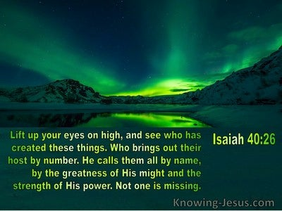 Isaiah 40:26 Lift Up Your Eyes On High And See Who Has Created All Things (green)